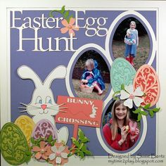 My Time To Play: Easter Egg Hunt Layout by Susie Bentz with Want2Scrap Overlay and Spellbinders Egg die