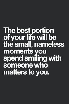 Those really important moments really are the ones you treasure