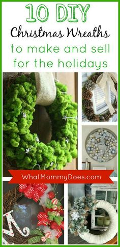 DIY Craft Projects You Can Make and Sell - What better than selling Christmas wreaths for extra cash? This is a great idea to earn spending money for the holidays starting in September. All of these wreaths comes with tutorials.
