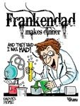 """""""FrankenDad"""" Halloween, Dad & Father's, Day, Halloween designs and cartoons on t-Shirts, mugs, caps, prints, posters, and other gift items. Swag for the woman who has it all! """"Daddy's Home"""" gear! Shirts start at $15.99"""