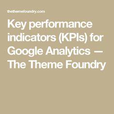Key performance indicators (KPIs) for Google Analytics — The Theme Foundry