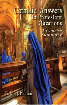 Catholic Answers to Protestant Questions by Fr. John J. Pasquini