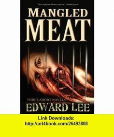 Mangled Meat (9781936383788) Edward Lee , ISBN-10: 1936383780  , ISBN-13: 978-1936383788 ,  , tutorials , pdf , ebook , torrent , downloads , rapidshare , filesonic , hotfile , megaupload , fileserve