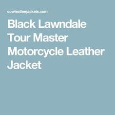 Black Lawndale Tour Master Motorcycle Leather Jacket