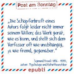 """""""Die Schöpferkraft eines Autors folgt leider nicht immer seinem Willen; das Werk gerät, wie es kann, und stellt sich dem Verfasser oft wie unabhängig, ja wie fremd, gegenüber."""" --Sigmund Freud"""