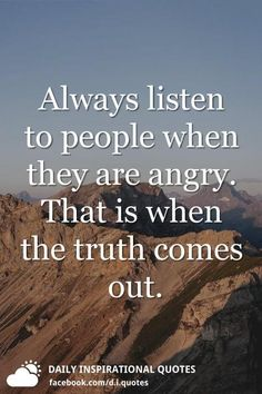 Always listen to people when they are angry. That is when the truth comes out. Always listen to people when they are angry. That is when the truth comes out. Cheer Quotes, Mood Quotes, True Quotes, Motivational Quotes, Inspirational Quotes, Daily Quotes, Positive Quotes, Angry People Quotes, Angry Love Quotes