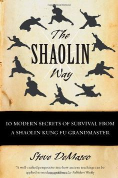 The Shaolin Way: 10 Modern Secrets of Survival from a Shaolin Kung Fu Grandmaster Steve DeMasco, Alli Joseph 0060574577 9780060574574 The Shaolin monks of ancient China were simple farmers and practitioners of Buddhism who learned to protect themselv Martial Arts Styles, Martial Arts Techniques, Mixed Martial Arts, Shaolin Kung Fu, Martial Arts Workout, Martial Artists, Aikido, Judo, Tai Chi