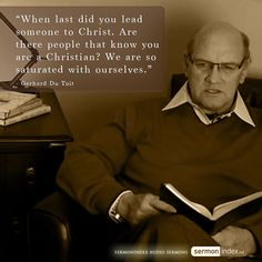 """When last did you lead someone to Christ. Are there people that know you are a Christian? We are so saturated with ourselves."" - Gerhard Du Toit #christ #people #christian"