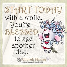 You're too blessed to be stressed! Live, love, smile! #LittleChurchMouse