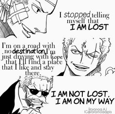 Yeah...just keep telling yourself that Zoro..... (Actually I think this is a pretty cool thing to say. No matter how lost Zoro gets he ends up where he needs to be most to help his friends that he cares so much about.)