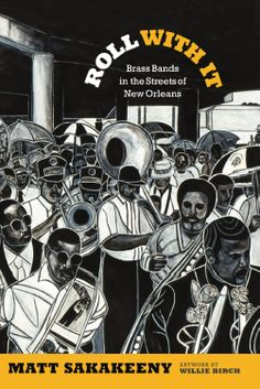 "Matt Sakakeeny, an ethnomusicologist, musician and assistant professor of music at Tulane University has written a firsthand account of the lives of New Orleans brass band members such as Soul Rebels and Rebirth Brass Band in ""Roll With It: Brass Bands in the Streets of New Orleans"" by Duke University Press."