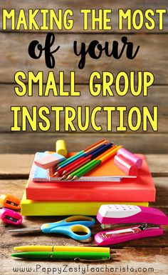 Making the Most of Your Small Group Instruction (Peppy Zesty Teacherista)