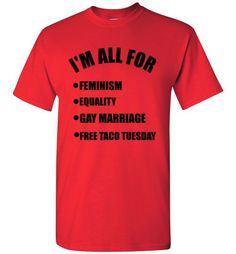 I'm All For Feminism Equality Gay Marriage Free Taco Tuesday T Shirt | Taco  tuesday, Tuesday and Free