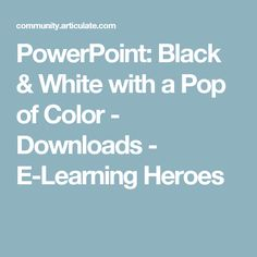PowerPoint: Black & White with a Pop of Color - Downloads - E-Learning Heroes