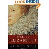 The Life of Elizabeth I (Alison Weir)