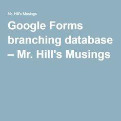 Google Forms branching database – Mr. Hill's Musings