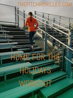 Home for the holidays workout: track workout, bleachers workout, bleachers exercise, sprint workout, by Alison Hay.