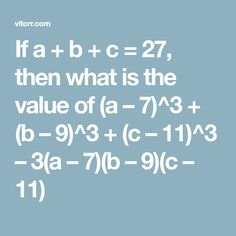 If a + b + c = then what is the value of (a – + (b – + (c – – – – – Independent Girls, The Value, Nainital, College Admission, Prepositions, Maths, Two By Two