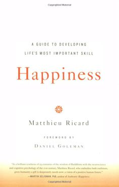 "Happiness: A Guide to Developing Life's Most Important Skill by Matthieu Ricard, Daniel Goleman: A molecular biologist turned Buddhist monk, described by scientists as ""the happiest man alive,"" demonstrates how to develop the inner conditions for true happiness. #Books #Happiness"