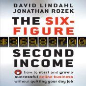 The Six Figure Second Income: How to Start and Grow a Successful Online Business Without Quitting Your Day Job | [Jonathan Rozek, David Lind...