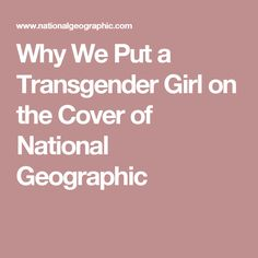Why We Put a Transgender Girl on the Cover of National Geographic