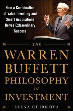 The Warren Buffett Philosophy of Investment: How a Combination of Value Investing and Smart Acquisitions Drives Extraordinary Success ebook by Elena Chirkova - Rakuten Kobo Warren Buffett, Reading Lists, Book Lists, Entrepreneur Books, Value Investing, Finance Books, Success, Personal Finance, Self Help