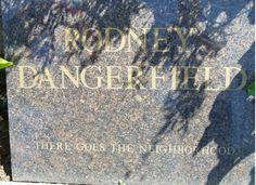 Celebrity Epitaphs - Rodney Dangerfield