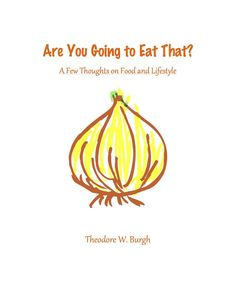 Check out the new health and wellness ebook from AYGET? Only 4.99. http://www.amazon.com/Going-That-Thoughts-Food-Lifestyle-ebook/dp/B00G3SSVQ8/ref=sr_1_1?ie=UTF8&qid=1415754147&sr=8-1&keywords=are+you+going+to+eat+that+theodore+burgh