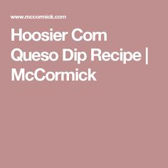 Hoosier Corn Queso Dip Recipe | McCormick