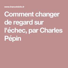 Comment changer de regard sur l'échec, par Charles Pépin