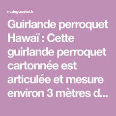 Guirlande perroquet Hawaï : Cette guirlande perroquet cartonnée est articulée et mesure environ 3 mètres de long. Elle sera idéale pour décorer votre salle lors d'un... Garland, Room