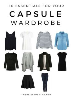 10 Capsule Wardrobe Basics | The Blissful Mind -- I know capsule wardrobe is in fashion right now but I should totally do it to make my day easier!
