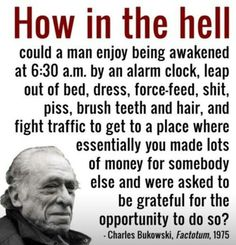 Charles Bukowski on Exploitative Capitalism.     > > > >  CLick image!