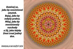 Mandala Žij naplno tady a teď Just Love, Favorite Quotes, Things To Think About, Mandala, Wisdom, Tapestry, Mood, Life, Hanging Tapestry