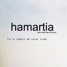 Hamartia is a word from Greek. It first appears in Aristotle's Poetics. It has the same meaning in Greek and English. A tragic or fatal flaw. Hamartia........