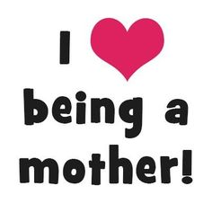 i luv being a mother!!