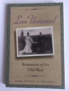 Love Untamed : Romances of the Old West by JoAnn Chartier and Chris Enss...