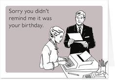 Sorry You Didn't Remind Me It Was Your Birthday Card
