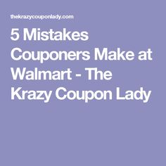 5 Mistakes Couponers Make at Walmart - The Krazy Coupon Lady