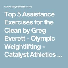 Top 5 Assistance Exercises for the Clean by Greg Everett - Olympic Weightlifting - Catalyst Athletics - Olympic Weightlifting