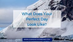 What Does Your Perfect Day Look Like?