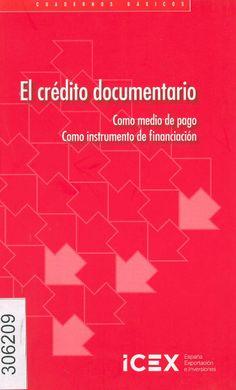 El crédito documentario, como medio de pago como instrumento de financiación / Pedro Serantes Sánchez. - Madrid : Instituto Español de Comercio Exterior, 2013
