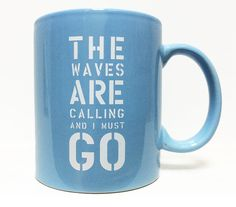 Beach Coffee Mug- The waves are calling and I must go. Light blue on Etsy, $14.00