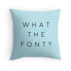 'What the font?' Throw Pillow by owlHouseINK Framed Prints, Canvas Prints, Chiffon Tops, Finding Yourself, Fonts, Classic T Shirts, Throw Pillows, Design, Designer Fonts