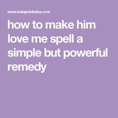 how to make him love me spell a simple but powerful remedy