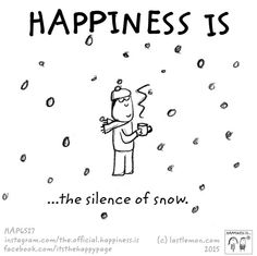 Happiness is ...the silence of snow.