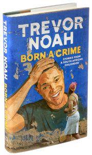 'Born a Crime,' Trevor Noah's Raw Account of Life Under Apartheid - The New York Times