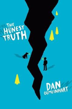 <2015 pin> The Honest Truth by Dan Gemeinhart. SUMMARY: A boy named Mark, tired of being sick with cancer, conceives a plan to climb Mount Rainier, and runs away from home with his dog, Beau--but with over two hundred miles between him and his goal, and only anger at his situation to drive him on nothing will be easy, and only his best friend, Jessie, suspects where he is heading.
