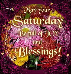 Saturday - full of blessings Happy Saturday Images, Happy Saturday Morning, Saturday Quotes, Good Saturday, Good Morning Image Quotes, Good Morning Good Night, Morning Sayings, Morning Blessings, Morning Prayers