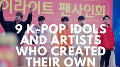 Kpop 2017 | K-Pop Idols and Artists Who Created Their Own 1-Artist Labels